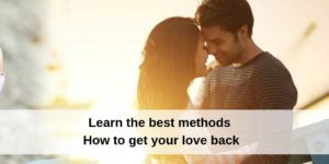 Learn the best methods to how to get your love back (2)