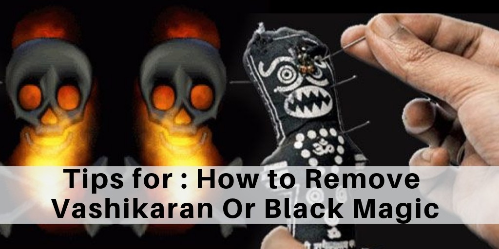 How To Remove Vashikaran Or Black Magic