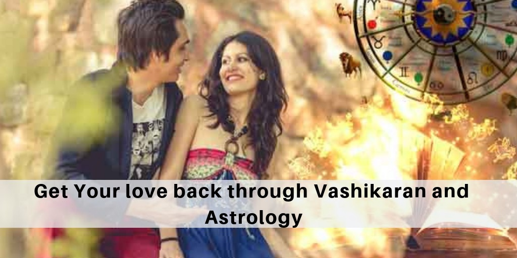 How can I get my love back through Vashikaran and astrology