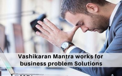 How the Vashikaran Mantra works for business problem Solutions?