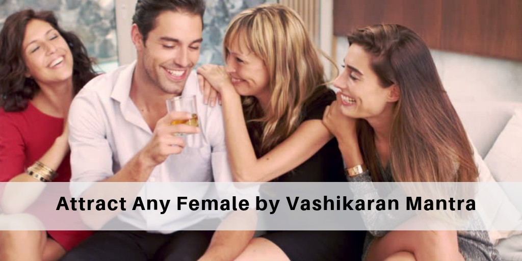 What is Attract Any Female by Vashikaran Mantra?