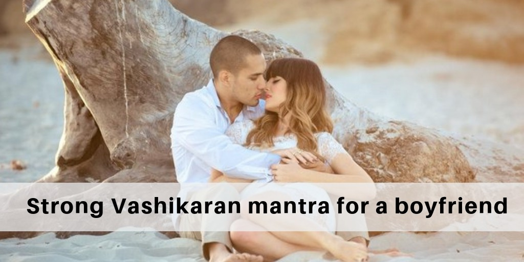 What is a strong Vashikaran mantra for a boyfriend?