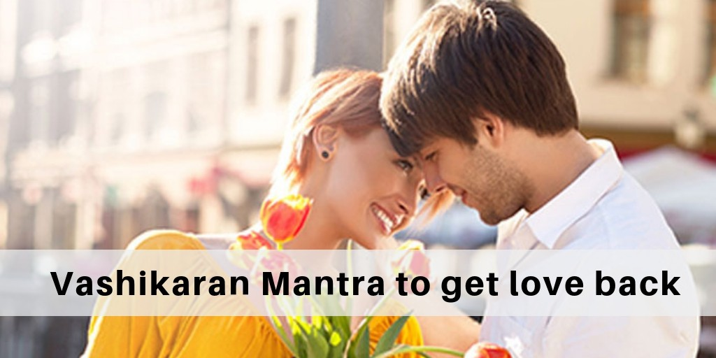 What is the Vashikaran Mantra to get love back