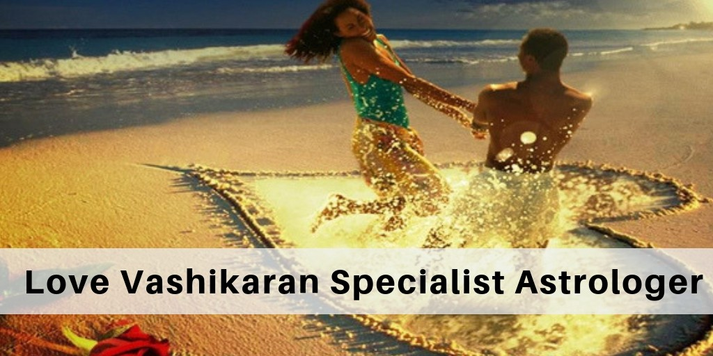 Who is a love Vashikaran Specialist Astrologer ? World Famous Astrologer