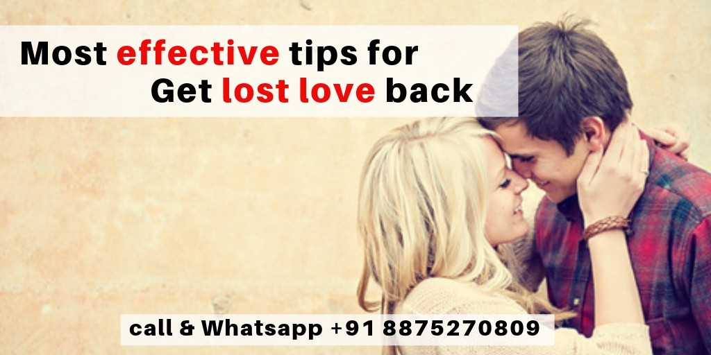 Most Effective tips for Get lost love back – Get someone back in your life