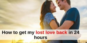 How to get my lost love back in 24 hours