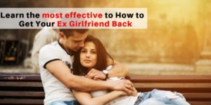 Learn the Most effective to How To Get Your Ex Girlfriend Back