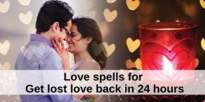 Love spells for Get lost love back in 24 hours