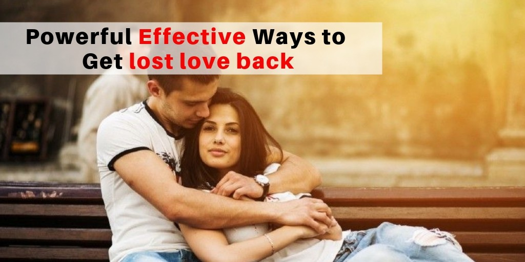 Powerful Effective Ways to get lost love back : Read and Get love back