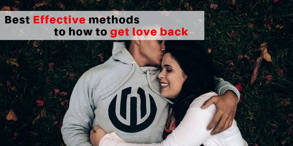 Best methods to how to get love back