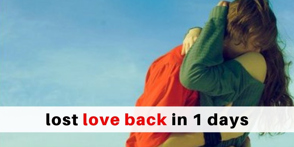 How can i get my lost love back in 1 Day – Learn Here