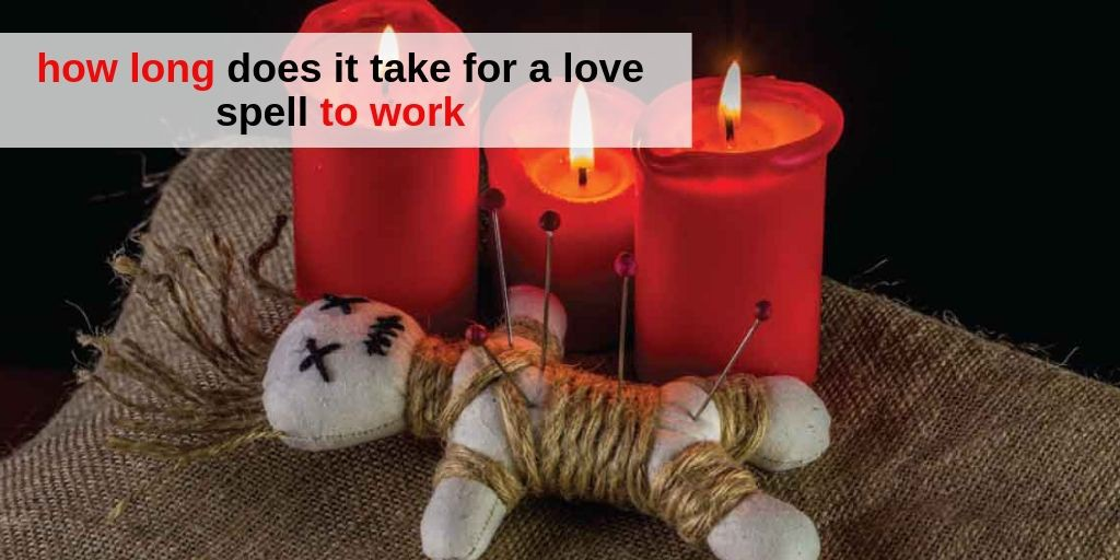 How long does it take for a love spell to work? Astrology Support