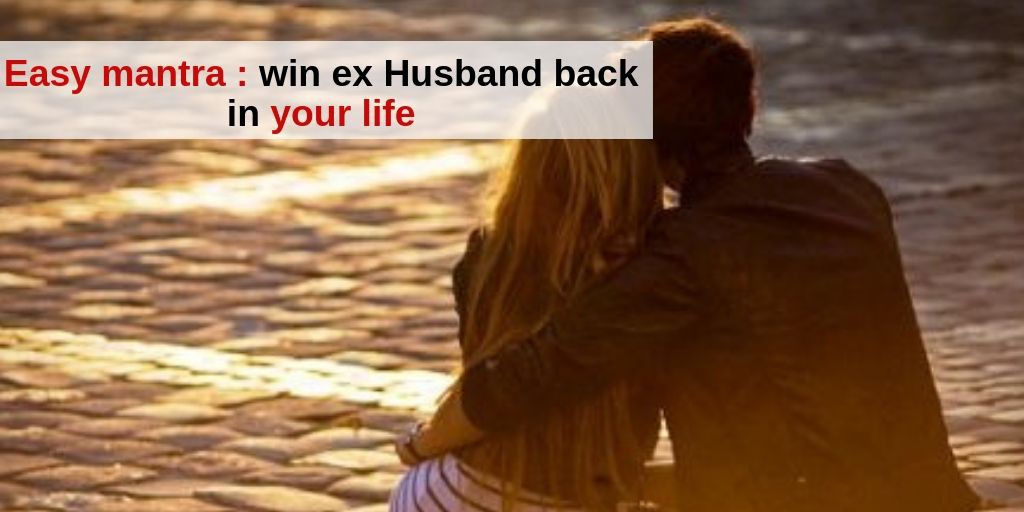 Easy Mantra to Win Your Ex Husband back in your life – Astrology Support