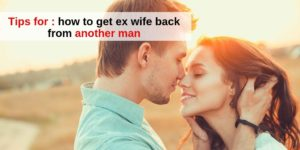 how to get ex wife back from another man
