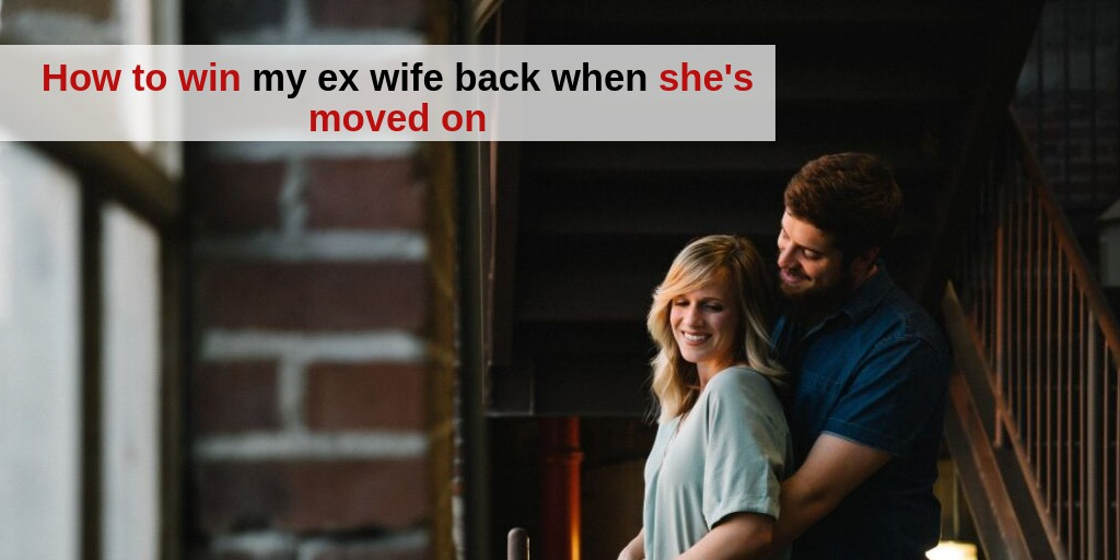 Get your Ex-wife back when she's moved on