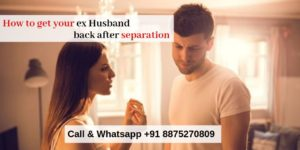get your ex Husband back after separation