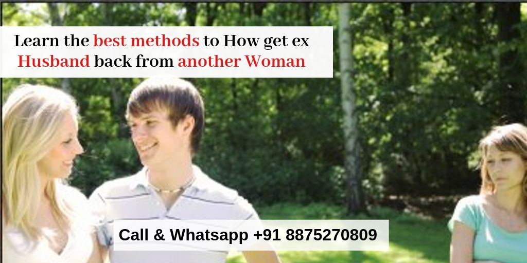 how to get ex Husband back from another Woman