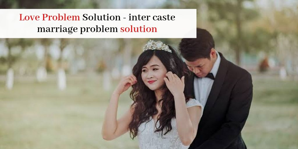 Inter Caste Love Marriage Solution – Astrology Support