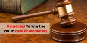 How to win the court case immediately