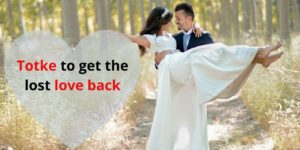 Hindi Totke to get the lost love back