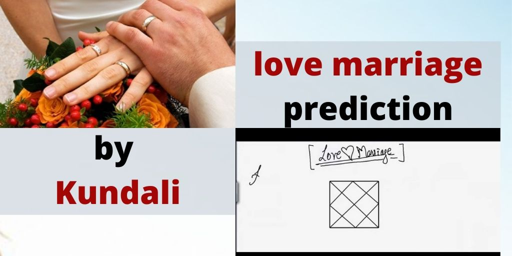 Love marriage prediction by Kundali – Astrology Support