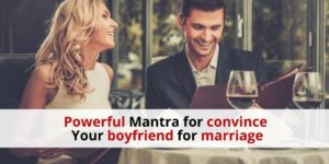 Powerful Mantra for convince boyfriend for marriage