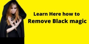 Learn Here how to remove Black magic