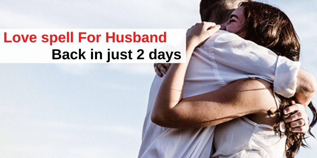 Love spells For Husband Back in Just 2 days – Astrology Support