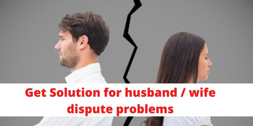 What is the solution for husband and wife dispute problems