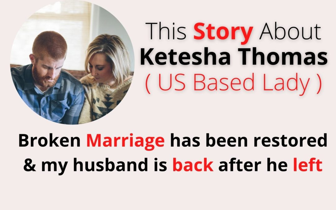 Store 3 About Ketesha Thomas: Broken Marriage has been restored & my husband is back after he left