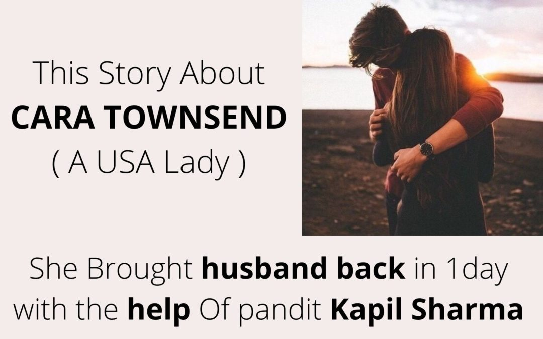 Story No.1 About CARA TOWNSEND – She Brought Her husband back in 1 day