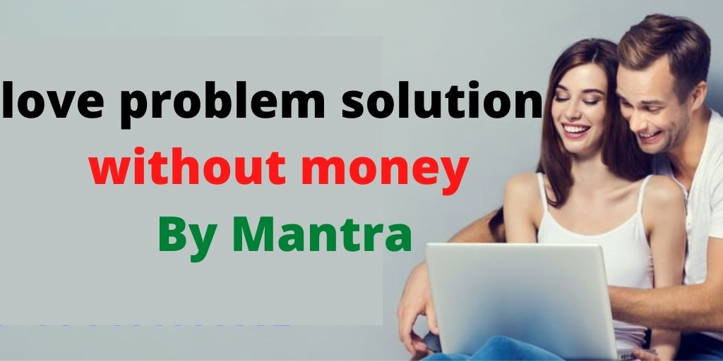 love problem solution without money By Mantra – Astrology Support