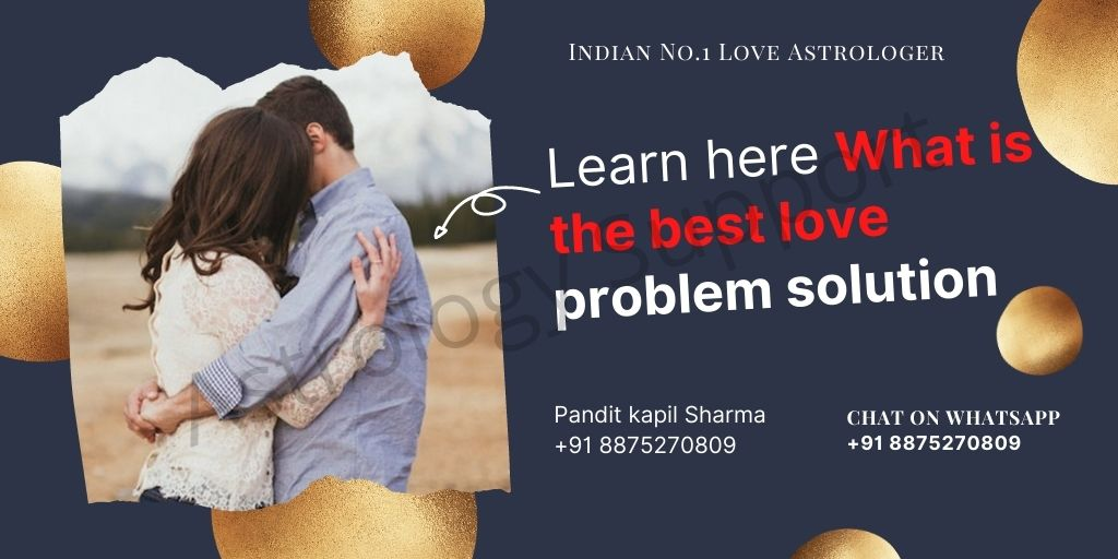 Learn here What is the best love problem solution – Astrology Support