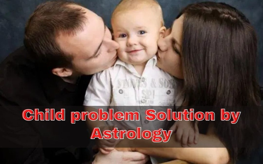 Child problem Solution by Astrology
