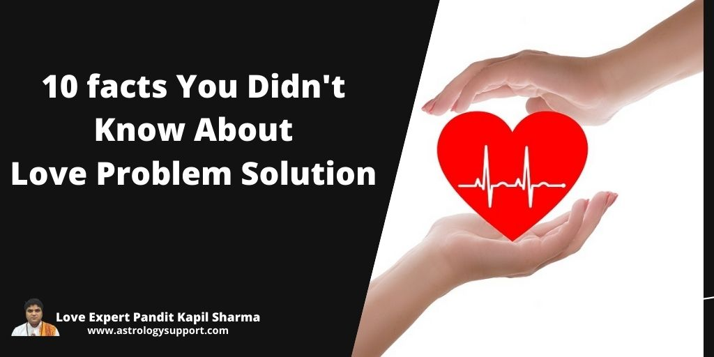 10 facts you didn't know about love problem solution Specialist