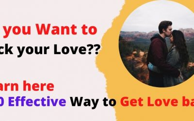 Do you Want to Back your Love – 10 Effective Way to Get Love back