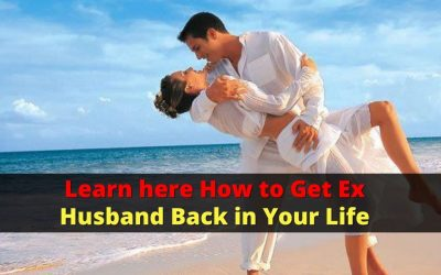 Learn here how to get your ex-husband back in your life