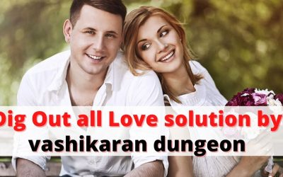 Dig Out all Love solution by vashikaran dungeon – Astrology Support