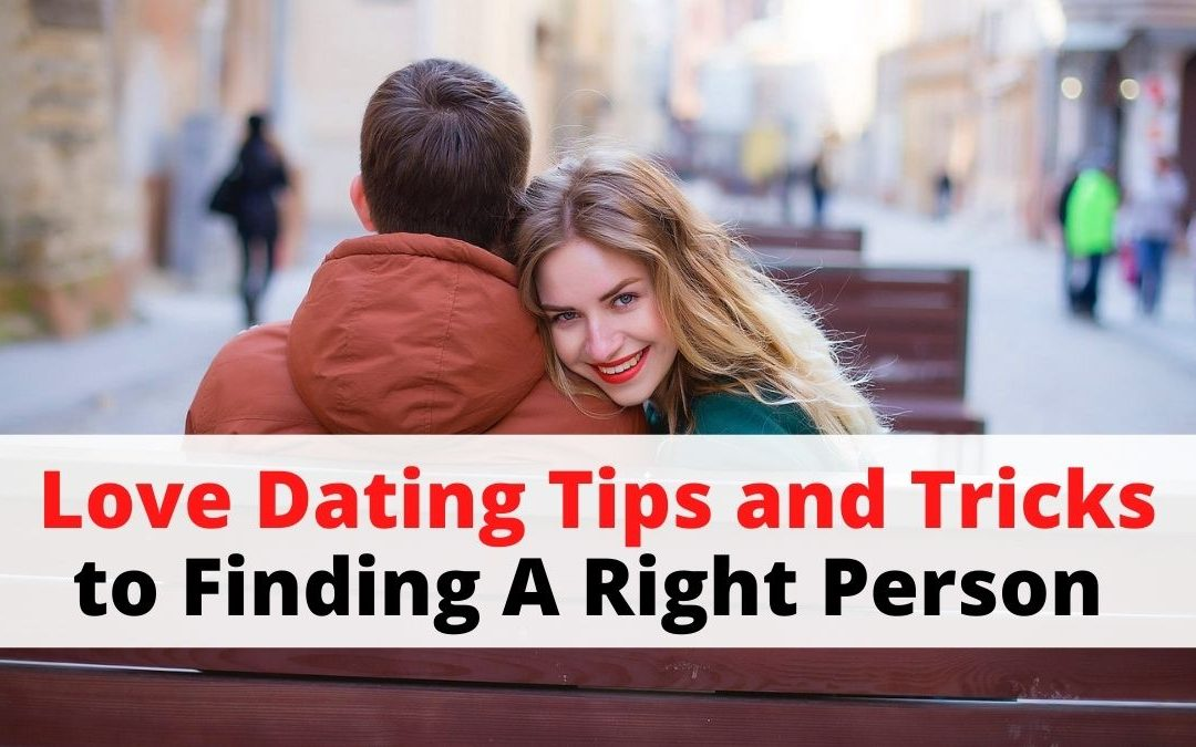 Love Dating Tips and Tricks to Finding A Right Person – Astrology Support