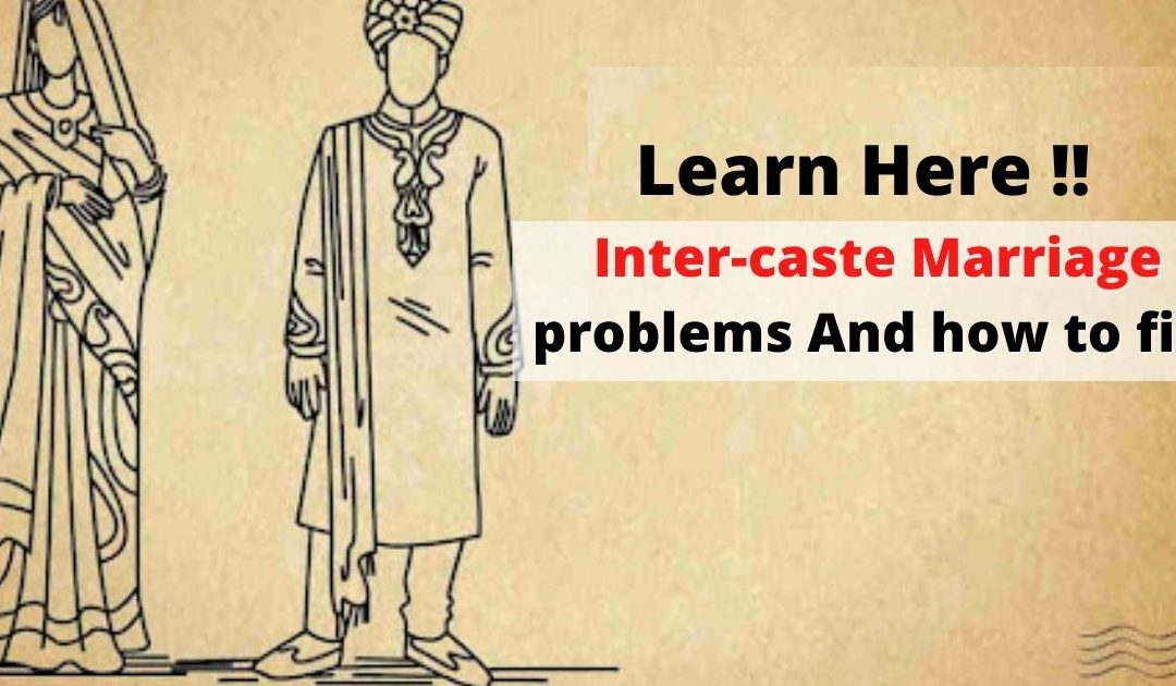 Inter-caste Marriage Problems and How to fix it – Learn here
