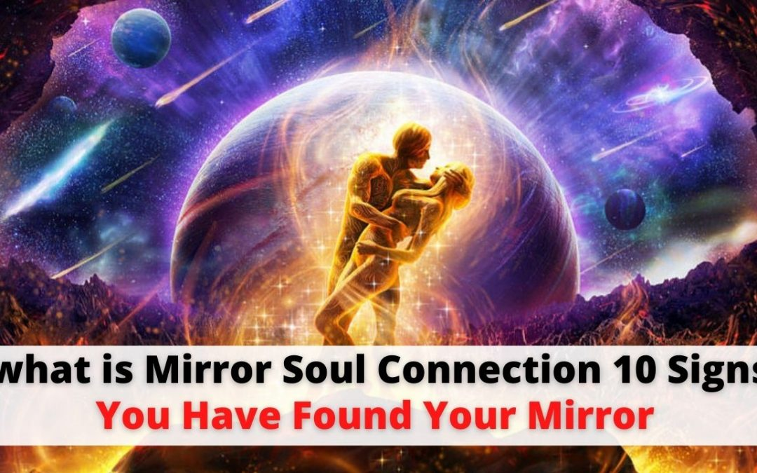 what is Mirror Soul Connection 10 Signs You Have Found Your Mirror – Astrology Support