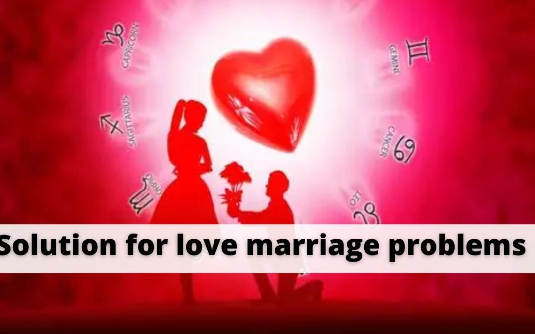 Solution for love marriage Problems – Astrology Support